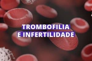Trombofilia e Infertilidade
