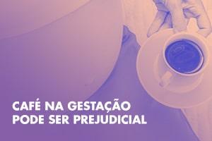 Café na Gestação Pode Ser Prejudicial